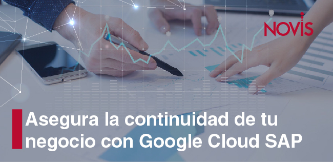 Conoce Google Cloud SAP para asegurar la continuidad de tu negocio